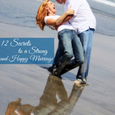 12 Secrets to a Strong, Happy Marriage