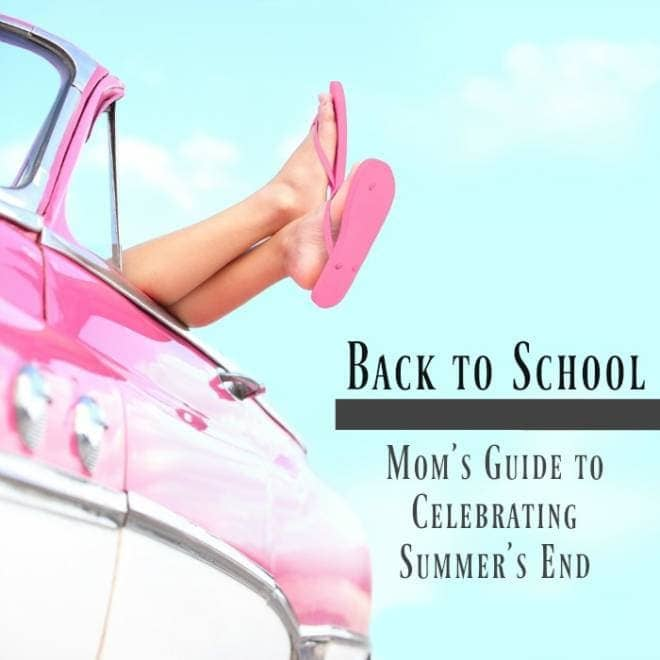 Back to School: A Mom's Guide to Celebrating Summer's End