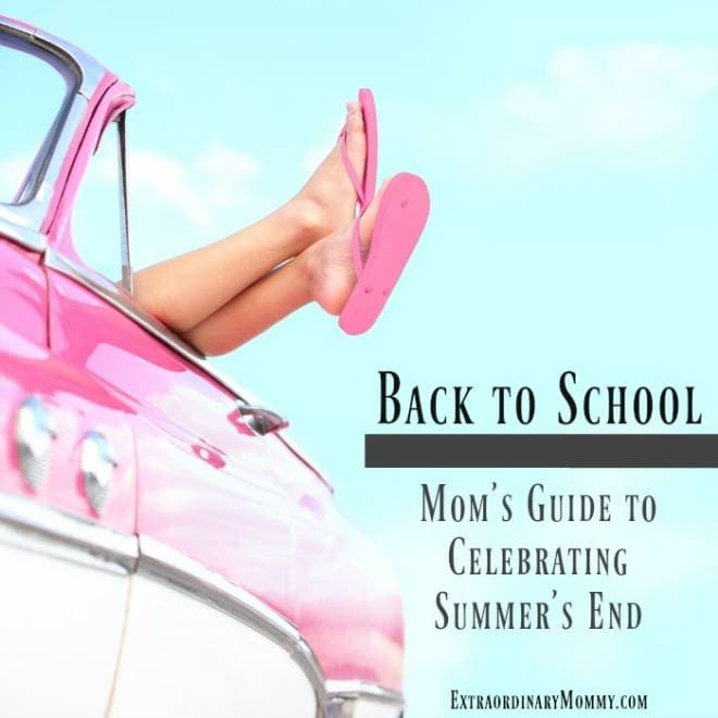 Celebrating Beauty In Everyday Living: Back To School: A Mom's Guide To Celebrating Summer's End