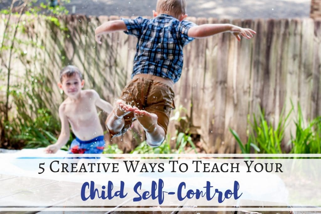 5 Creative Ways To Teach Your Child Self-Control - Love #3!