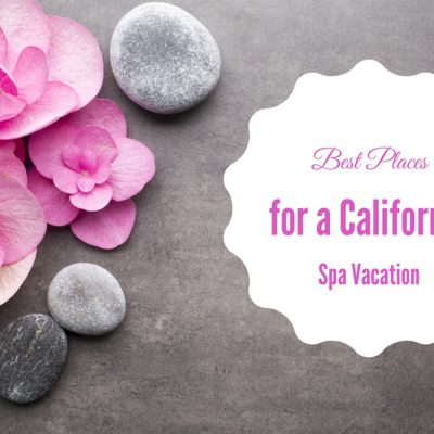 Best Places for a California Spa Vacation