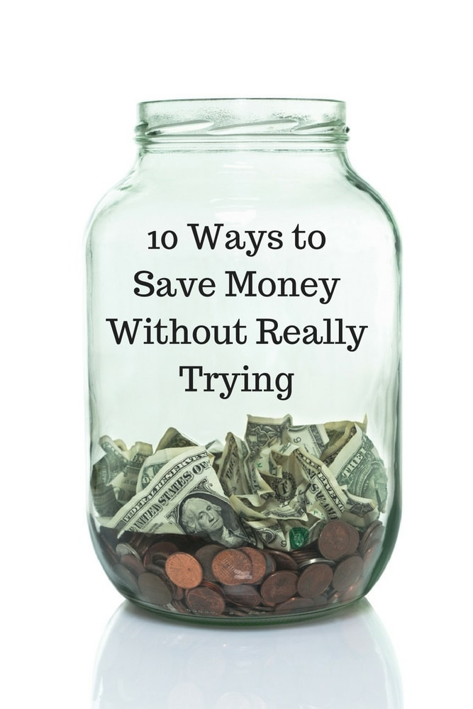 10 Ways to Save Money Without Really Trying