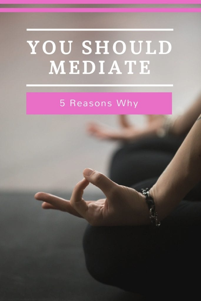 5 Reasons You Should Meditate Every Day (P.S. - it is good for your MIND AND BODY!)