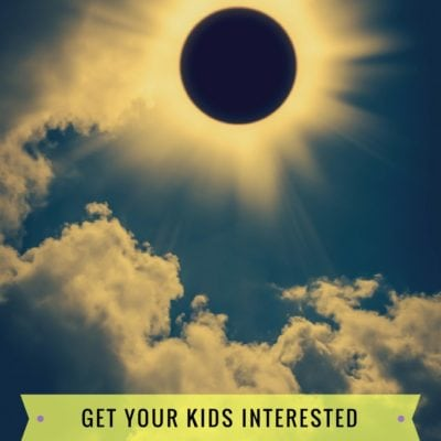 5 Ways to Get Your Kids Interested in the Solar Eclipse