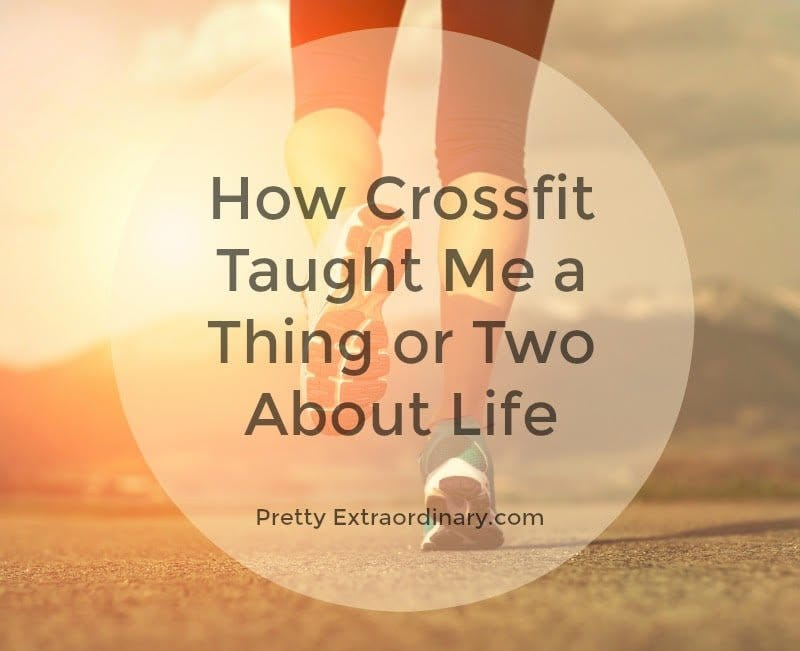 How Crossfit Taught Me a Thing or Two About Life