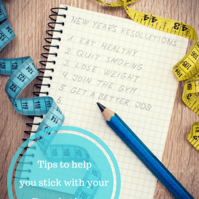 Tips to Help You Stick With Your Resolutions All Year Long