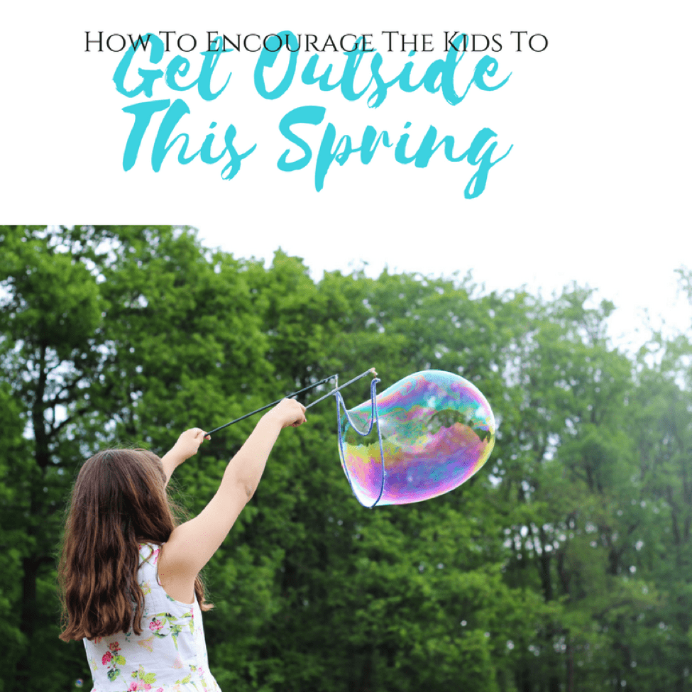 How To Encourage Kids To Get Outside This Spring - Inspire them, Reward them, Get outside WITH them!