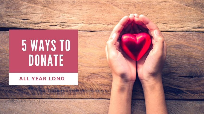 5 Ways to Donate All Year Long (P.S. It is easy!)