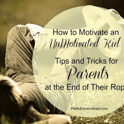 How to Motivate an Unmotivated Kid: Tips and Tricks for Parents at the End of Their Ropes
