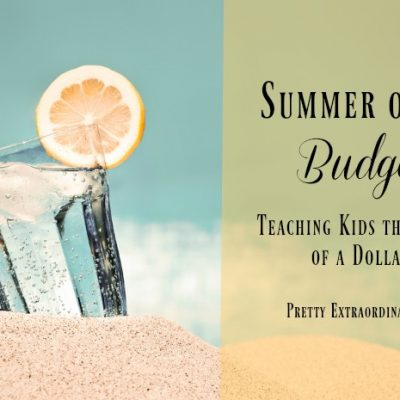 Summer Budget: Teaching Kids the Value of a Dollar