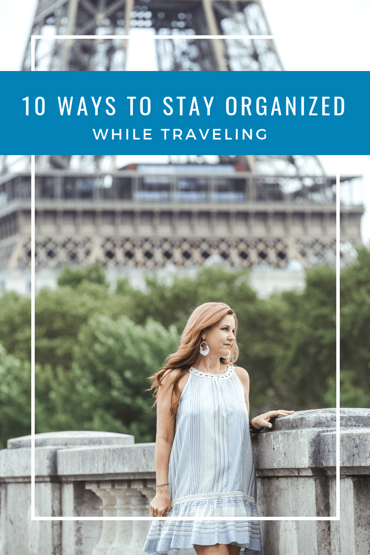 10 Ways to Stay Organized While Traveling - the tips you need!