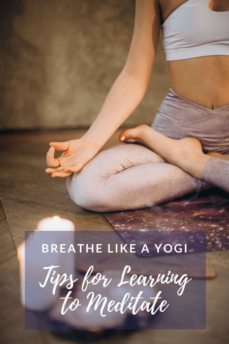 Breathe Like a Yogi: Tips for Learning to Meditate